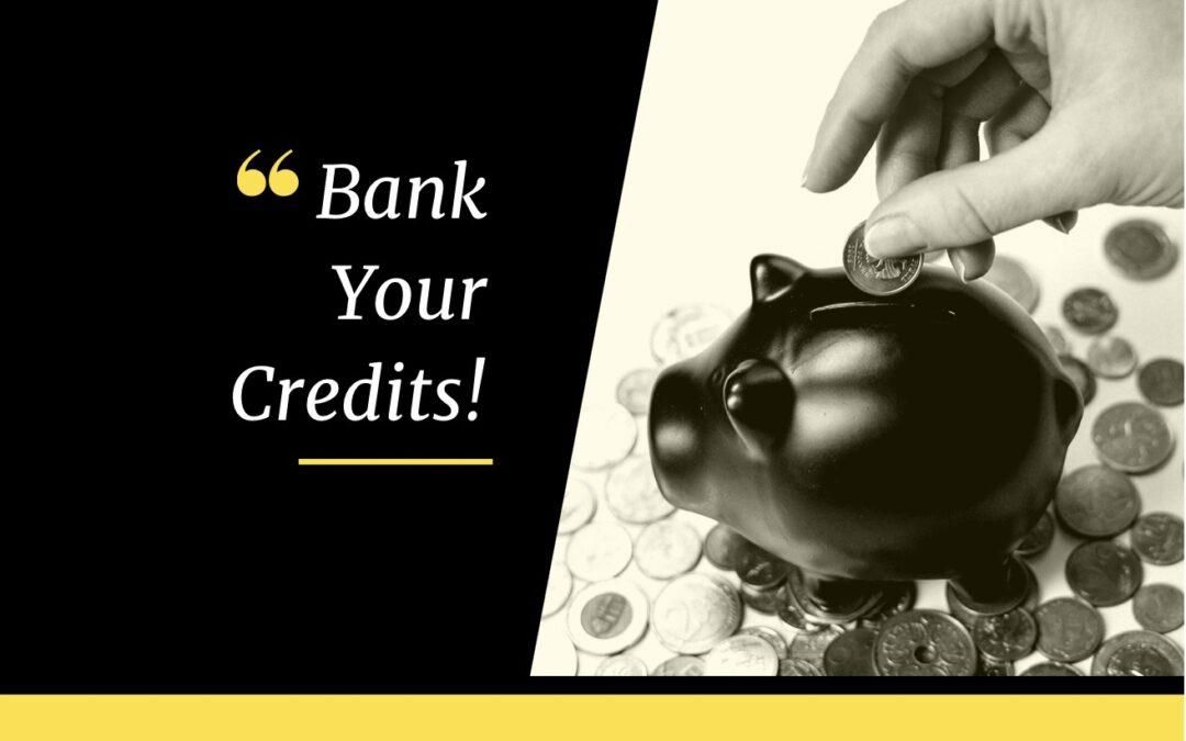 Bank Your Credits!