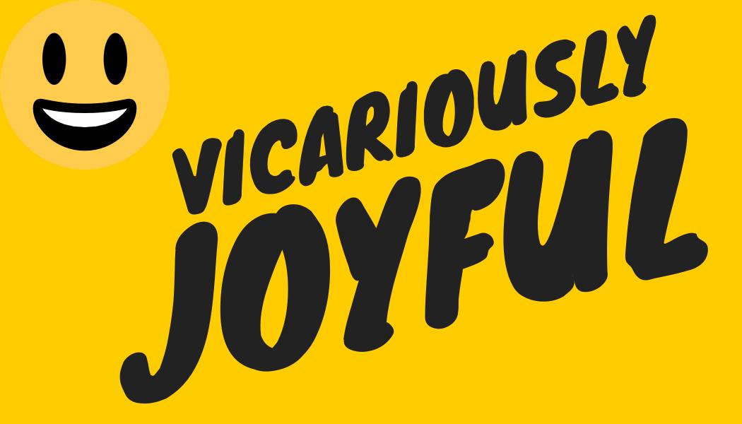 Vicariously Joyful