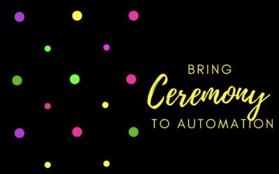 Bring Ceremony to Automation