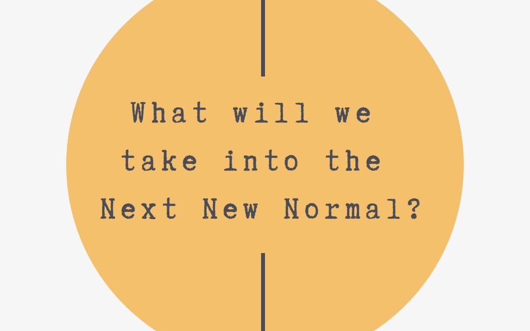 What will we take into the Next New Normal?