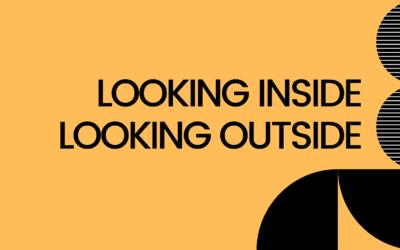 Looking Inside. Looking Outside.