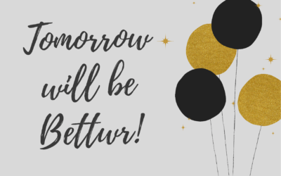 Tomorrow will be Better!
